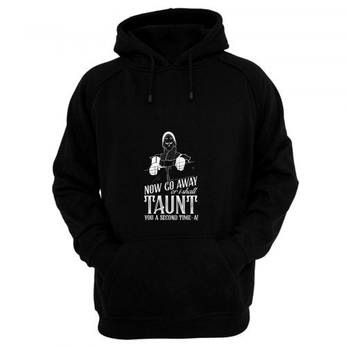 Monty Python And The Holy Grail Now Go Away Taunt Movie Quote Hoodie