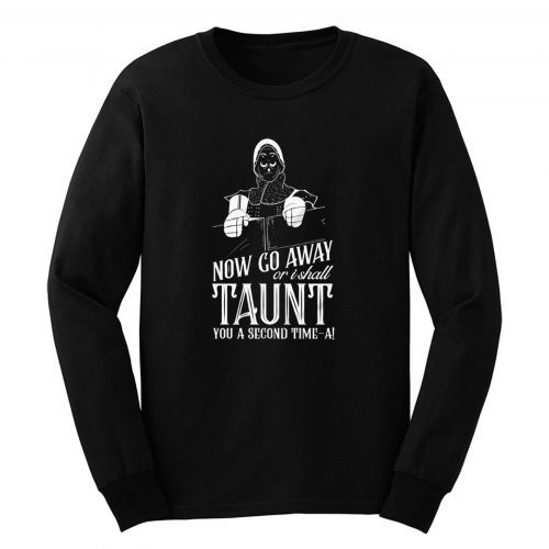 Monty Python And The Holy Grail Now Go Away Taunt Movie Quote Long Sleeve