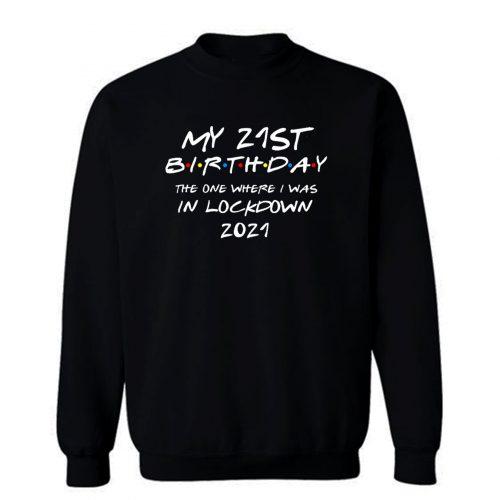 My 21 St Birthday 2021 The One Where I Was In Lockdown Sweatshirt