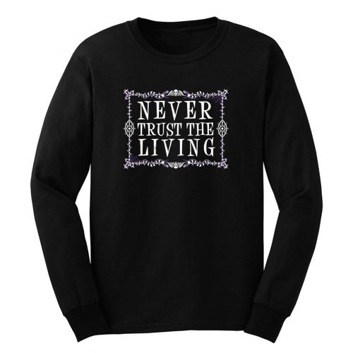 Never Trust The Living Long Sleeve