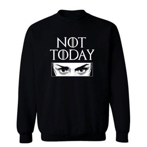 Not Today Sweatshirt
