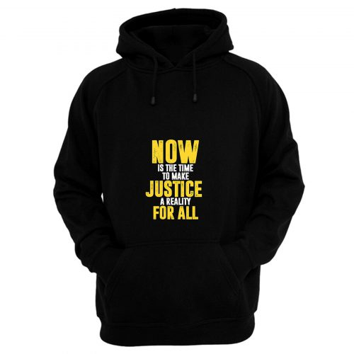 Now Is The Time To Make Justice A Reality For All Hoodie