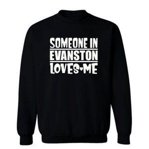 Someone In Evanston Loves Me Sweatshirt