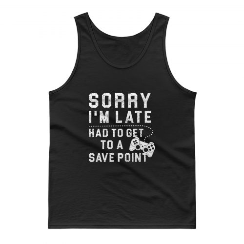 Sorry Im Late Had To Get To A Save Point Tank Top