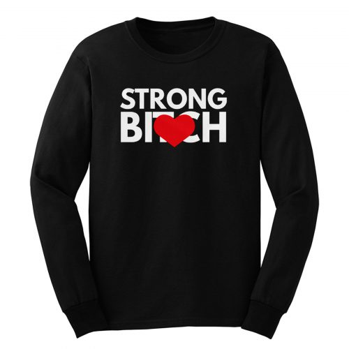 Strong Bitch Long Sleeve