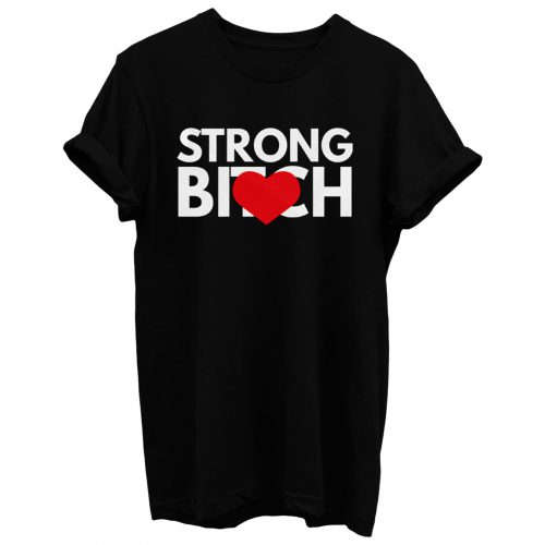 Strong Bitch T Shirt