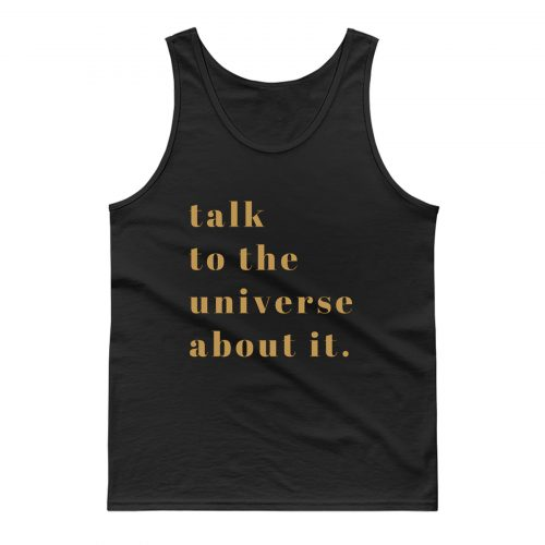 Talk To Universe About It Tank Top