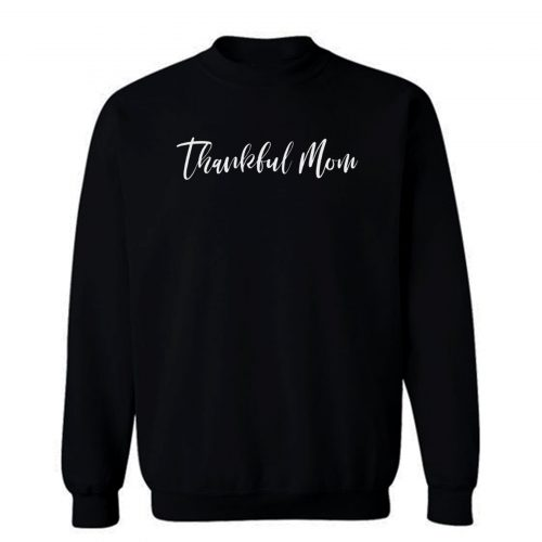 Thankful Mom Sweatshirt