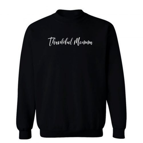 Thankful Momma Sweatshirt