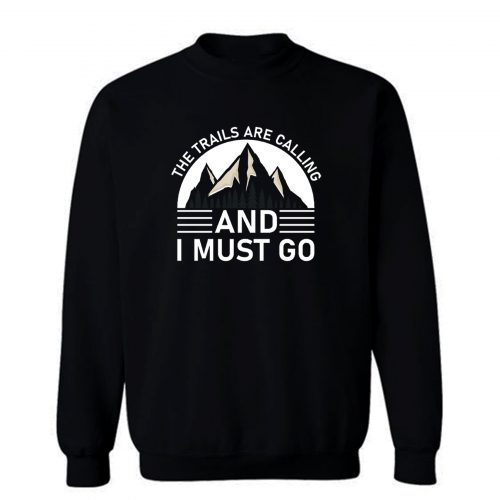 The Trails Are Calling And I Must Go Black White Sweatshirt