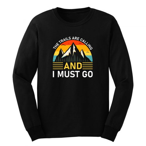 The Trails Are Calling And I Must Go Long Sleeve
