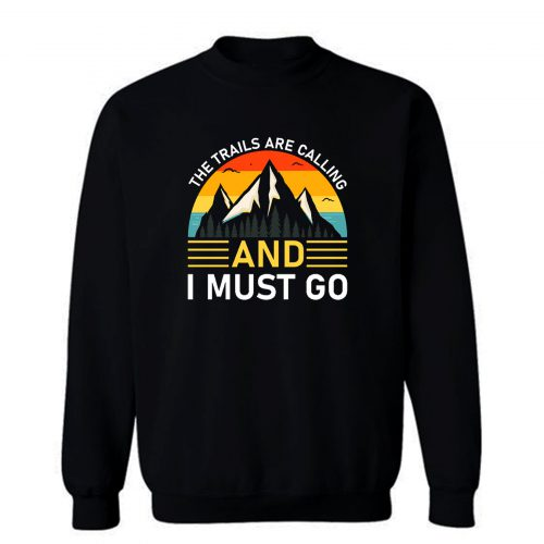 The Trails Are Calling And I Must Go Sweatshirt