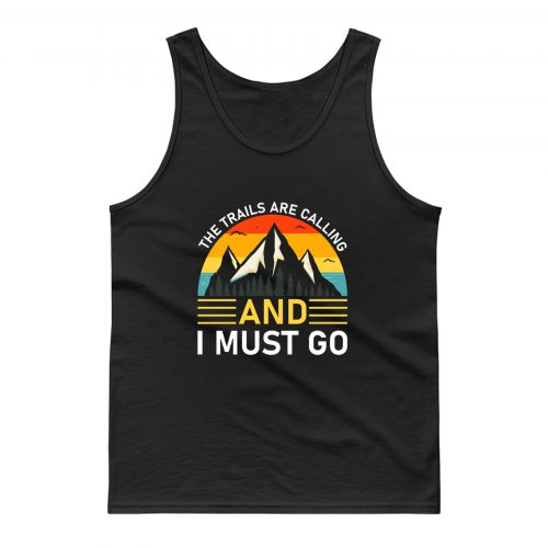 The Trails Are Calling And I Must Go Tank Top