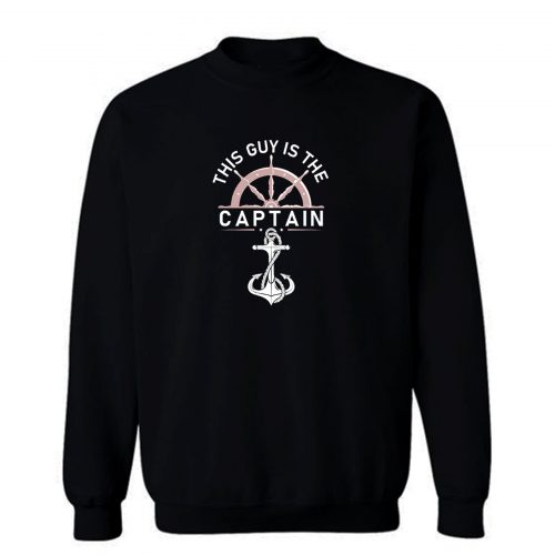 This Guy Is The Captain1 Sweatshirt