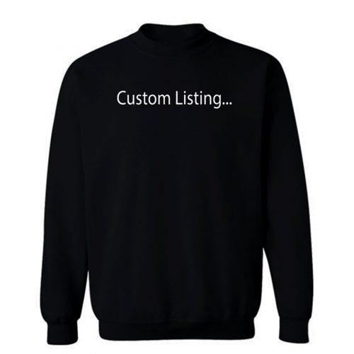 This Is A Custom Listing Sweatshirt