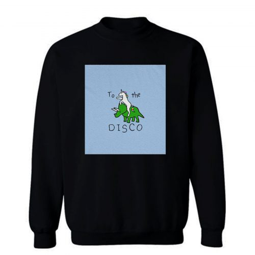 To The Disco Sweatshirt