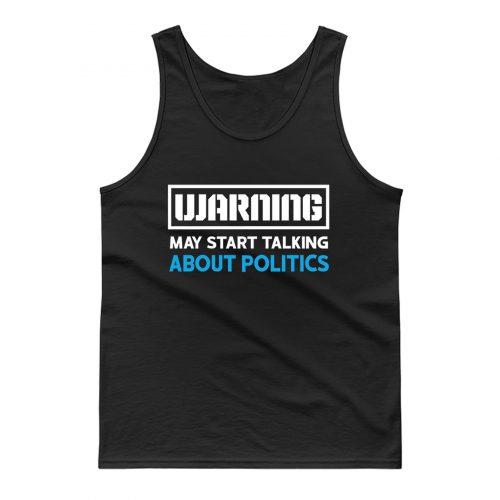 Warning May Start Talking About Politics Tank Top