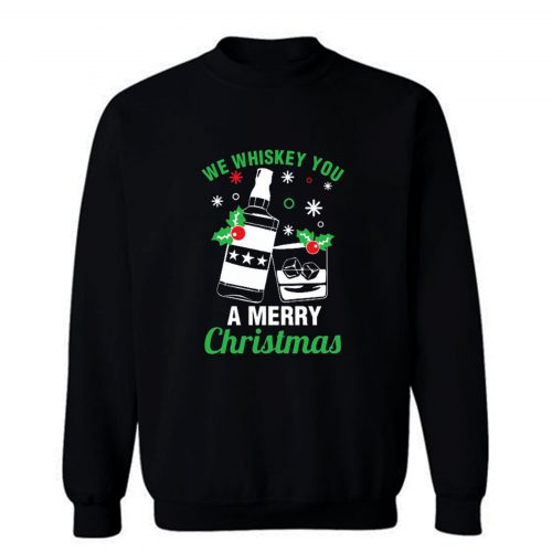 We Whiskey You A Merry Christmas Sweatshirt