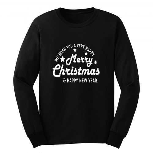 We Wish You A Very Happy Merry Christmas And New Year Long Sleeve
