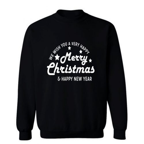 We Wish You A Very Happy Merry Christmas And New Year Sweatshirt