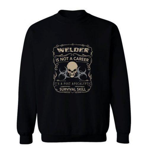 Welder Is Not A Career Sweatshirt