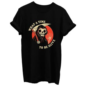 What A Time To Be Alive T Shirt