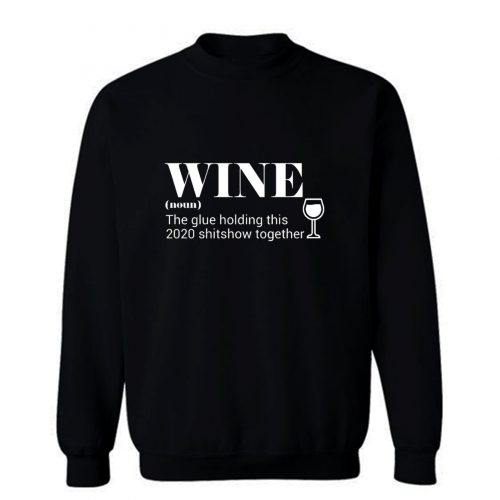 Wine The Glue Holding This 2020 Sweatshirt