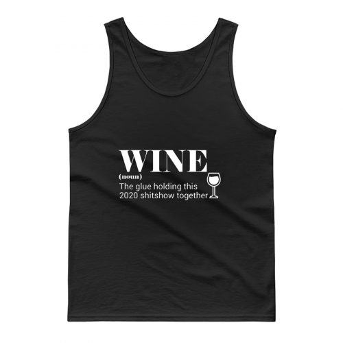 Wine The Glue Holding This 2020 Tank Top
