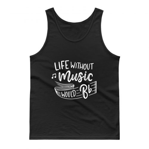 Without Music Life Would B Flat Tank Top