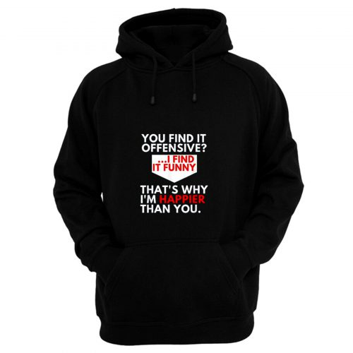 You Find It Offensive Humorous Sarcastig Graphic Hoodie
