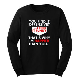 You Find It Offensive Humorous Sarcastig Graphic Long Sleeve