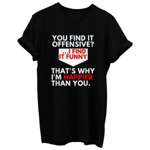 You Find It Offensive Humorous Sarcastig Graphic T Shirt