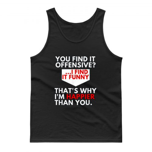 You Find It Offensive Humorous Sarcastig Graphic Tank Top