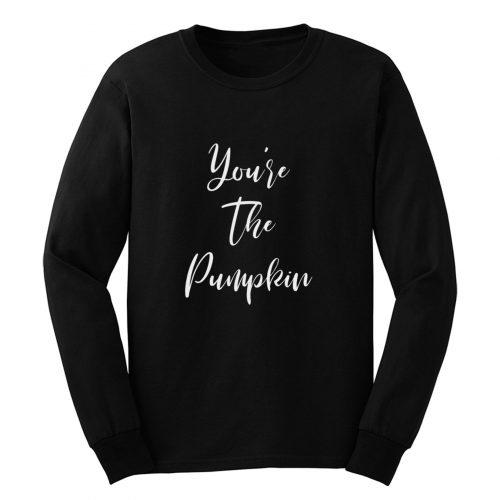 Youre The Pumpkin Long Sleeve