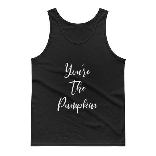 Youre The Pumpkin Tank Top