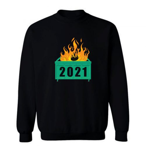 2021 Dumpster Fire Sweatshirt