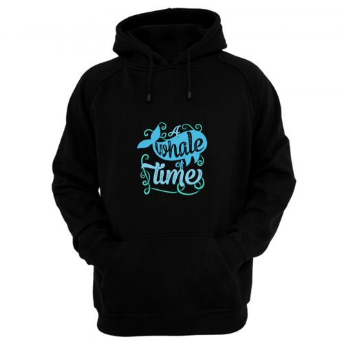 A Whale Of Time Hoodie