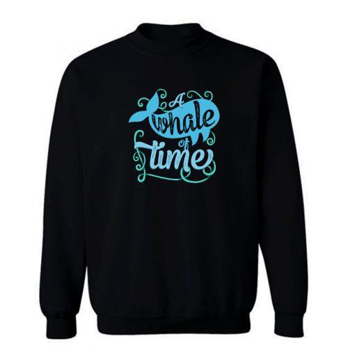 A Whale Of Time Sweatshirt