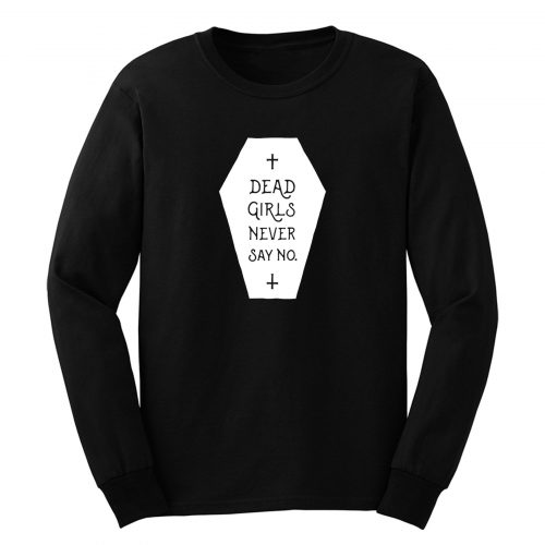 Dead Girls Never Say No Long Sleeve