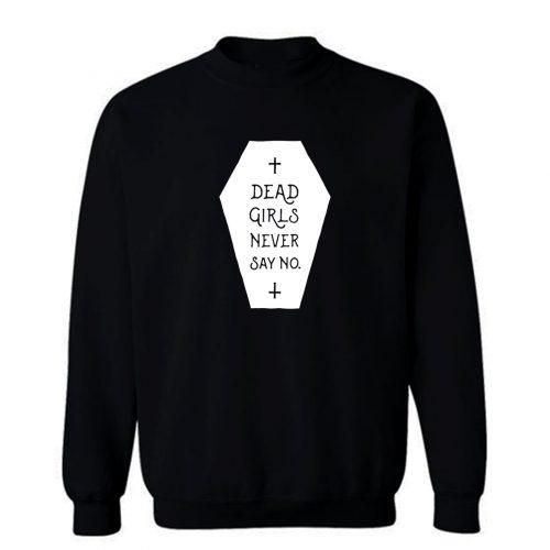 Dead Girls Never Say No Sweatshirt