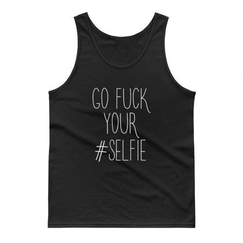 Go Fck Your Selfie Tank Top