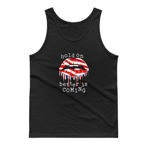 Hold On Better Is Coming Dripping Lips Patriotic America On Black Tank Top