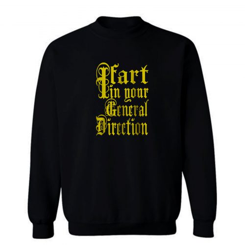 I Fart In Your General Direction Sweatshirt