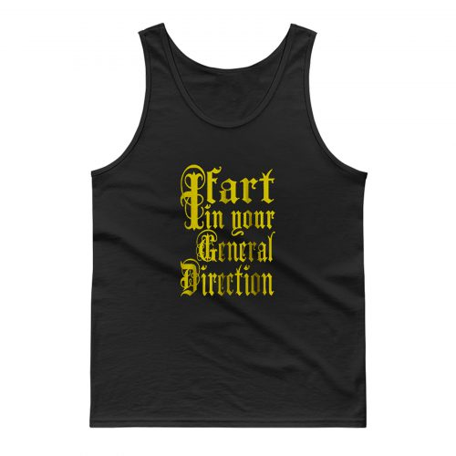 I Fart In Your General Direction Tank Top
