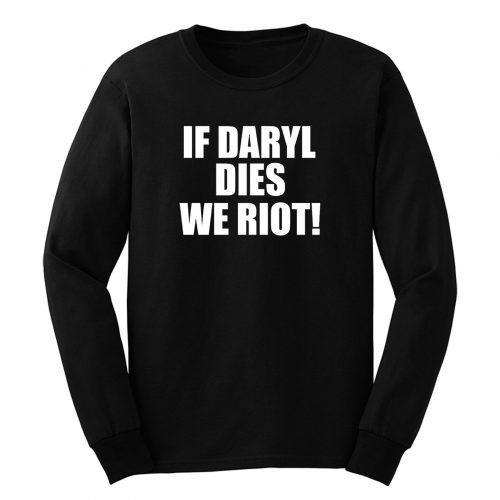 If Daryl Dies We Riot Long Sleeve