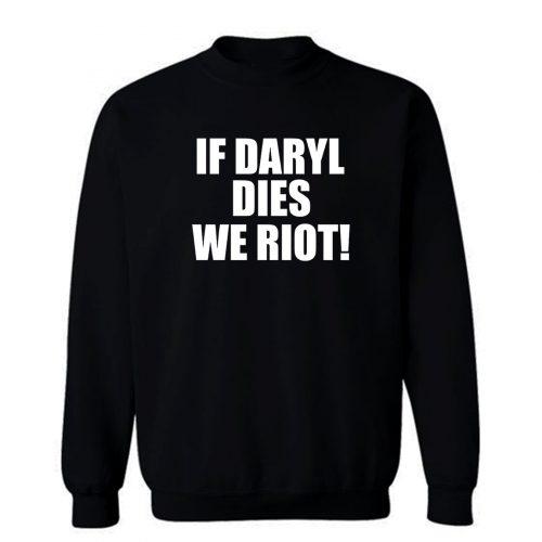 If Daryl Dies We Riot Sweatshirt