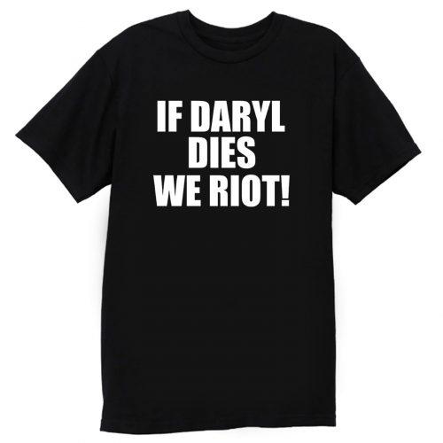 If Daryl Dies We Riot T Shirt