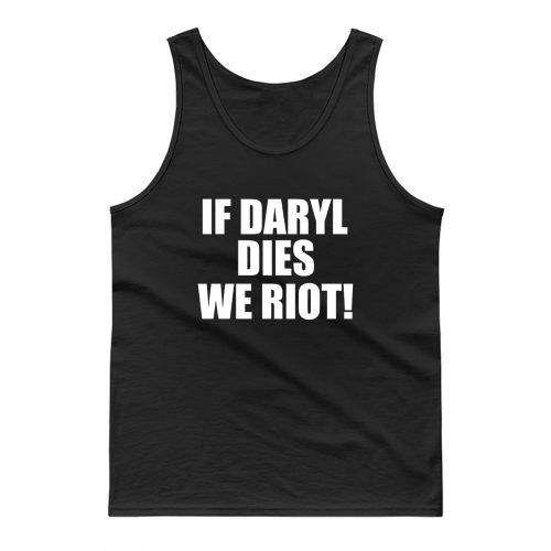 If Daryl Dies We Riot Tank Top