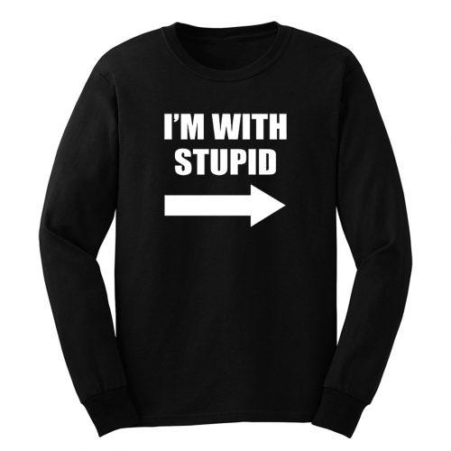 Im With Stupid Long Sleeve