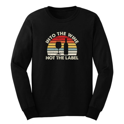 Into The Wine Not The Label Long Sleeve